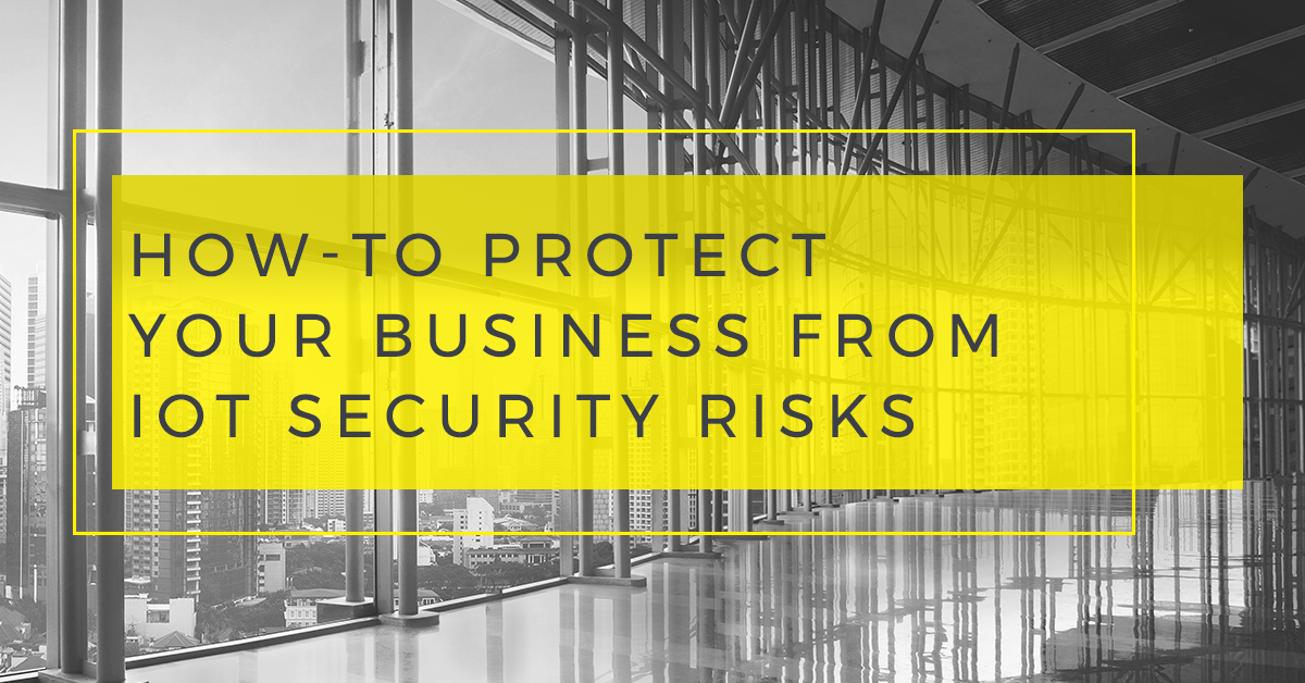 Protecting Your Business From IoT Security Risks